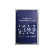 L 'ARTE DI OTTENERE RAGIONE , ESPOSTA IN 38 STRATAGEMMI di ARTHUR SCHOPENHAUER , 1991