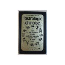 L ' ASTROLOGIE CHINOISE , TOUT CE QUE L ' ASTROLOGIE CHINOISE PEUT VOUS APPRENDRE SUR VOUS - MEME ET VOTRE AVENIR par SUZANNE WHITE , 1979
