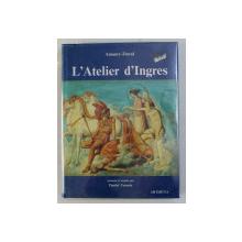L' ATELIER D' INGRES par AMAURY DUVAL , 1993
