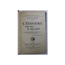 L ' EGOISME , SEULE BASE DE TOUTE SOCIETE par FELIX LE DANTEC , 1918