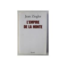 L ' EMPIRE DE LA HONTE par JEAN ZIEGLER, 2005