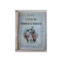 L 'ENIGME / THEROIGNE DE MERICOURT par PAUL HERVIEU , THEATRE , illustrations d 'apres les dessins de MM. ARNOULD MOREAUX et LEONCE BURRET , 1912
