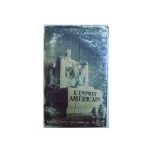 L ' ESPRIT AMERICAIN  - INTERPRETATION DE LA PENSEE ET DU CARACTERE AMERICAINS DEPUIS 1880 par HENRY STEELE COMMAGER , 1965
