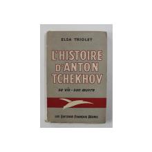 L 'HISTOIRE D 'ANTON TCHEKHOV - SA VIE - SON OEUVRE par ELSA TRIOLET , 1954