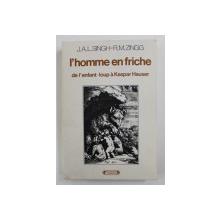 L 'HOMME EN FRICHE DE L 'ENFANT - LOUP A KASPAR HAUSER par J.A.L. SINGH- R.M. ZINGG , 1980