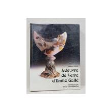 L 'OEUVRE DE VERRE D 'EMILE GALLE par FRANCOIS LE TACON , 1998