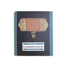 L ' ORNAMENTO PREZIOSO - UNA RACCOLTA DI OREFICERIA POPOLARE ITALIANA AI PRIMI DEL SECOLO , 1986