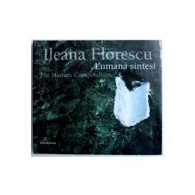 L ' UMANA SINTESI / THE HUMAN COMPENDIUM di ILEANA FLORESCU , EDITIE BILINGVA ITALIANA - ENGLEZA , 2009