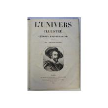 L ' UNIVERS ILLUSTRE - JOURNAL HEBDOMADAIRE , VOLUMELE I - II , CUPRINDE 52 DE NUMERE APARUTE INTRE 4 DEC. 1858 - 24 NOV . 1859