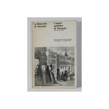 LA BIENNALE DI VENEZIA - I TEATRI PUBBLICI DI VENEZIA - SECOLI XVII - XVIII , APARUTA 1971