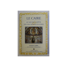 LA CAIRE - LE MUSEE COPTE LES ANCIENNES EGLISES par GAWDAT GABRA , 1996