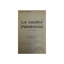 LA CAPATUL PAMANTULUI  / HAI - HUI - NOTE DE CALATORIE de RADU D. ROSETTI , COLEGAT DE DOUA VOLUME *, 1920 - 1924