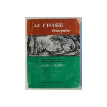 LA CHASSE FRANCAISE , textes choisis et presentes avec une introduction par ELIAN - J. FINBERT , 1960