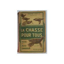 LA CHASSE POUR TOUS  - GUIDE DU PETIT CHASSEUR par PIERRE LENGLE , EDITIE DE INCEPUT DE SECOL XX