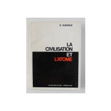 LA CIVILISATION ET L 'ATOME par D. DUBARLE , 1962