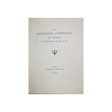 LA COMMISSION EUROPEENNE DU DANUBE ET SON OEUVRE DE 1856 A 1931 , PARIS IMPRIMERIE NATIONALE , 1931, EXEMPLAR 17 DIN 1200 *