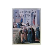 LA CONQUETE DE LA PEINTURE A L ' AUBE DE LA RENAISSANCE par JACQUES GAGLIARDI , 2001