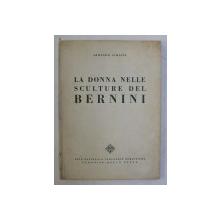 LA DONNA NELLE SCULTURE DEL BERNINI di ARMANDO SCHIAVO , EDITIE INTERBELICA , PAGINA DE GARDA REFACUTA*