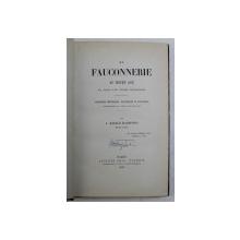 LA FAUCONNERIE AU MOYEN AGE ET DANS LES TEMPS MODERNES ( VANATOAREA CU SOIMI IN EVUL MEDIU SI IN TIMPURILE MODERNE )  par L. MAGAUD D ' AUBUSSON , 1879