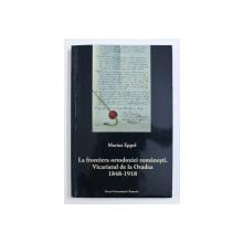 LA FRONTIERA ORTODOXIEI ROMANESTI - VICARIATUL DE LA ORADEA (1848-1918) de MARIUS EPPEL , 2012