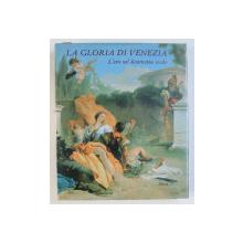 LA GLORIA DI VENEZIA - L' ARTE NEL DICIOTTESIMO SECOLO di JANE MARTINEAU , ANDREW ROBISON , 1995