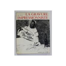 LA GRAVURE IMPRESSSIONNISTE - ORIGINES ET RAYONNEMENT par ROGER PASSERON , 1974