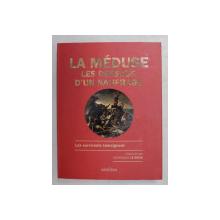 LA MEDUSE , LES DESSOUS D ' UN NAUFRAGE , LES SURVIVANTS TEMOIGNENT par DOMINIQUE LE BRUN , 2018