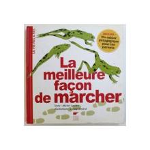 LA MEILLEURE FACON DE MARCHER , texte de MICHEL LARRIEU , illustrations CAROLE XENARD