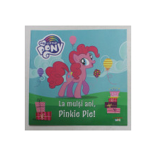 LA MULTI ANI , PINKIE PIE ! , SERIA ' MY LITTLE PONY ' , 2021