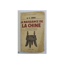 LA NAISSANCE DE LA CHINE - LA PERIODE FORMATIVE DE LA CIVILISATION CHINOISE ENVIRON 1400 - 600 AVANT J.C. par H. G. CREEL , 1937