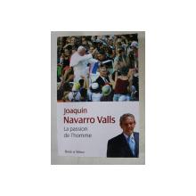 LA PAISSON DE L 'HOMME  - SOUVENIRS , RENCONTRES ET REFLEXIONS ENTRE HISTOIRE ET ACTUALITE par JOAQUIN NAVARRO VALLS , 2010