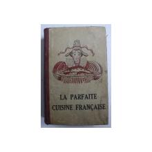LA PARFAITE CUISINE FRANCAISE - NOMBREUSES RECETTES BONNES ET FACILES , EDITIE INTERBELICA