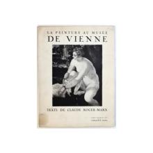 LA PEINTURE AU MUSEE DE VIENNE par CLAUDE ROGER - MARX , 1947