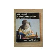 LA PEINTURE HOLLANDAISE ET AUTRES ECRITS SUR L'ART de PAUL CLAUDEL