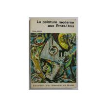 LA PEINTURE MODERNE AUX ETATS  - UNIS par DORE ASHTON , 1969