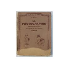LA PHOTOGRAPHIE  - PREMIERS ELEMENTS A L APORTEE DE TOUT AMATEUR par E .PITOIS , 1925