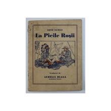 LA PIEILE ROSII de RENE SAMOY , traducere de AURELIA BLAGA , EDITIE INTERBELICA