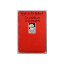 LA POETIQUE DE LA REVERIE par GASTON BACHELARD , 1993