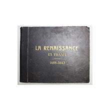 LA RENAISSANCE EN FRANCE ( 1498 - 1643 ) par ARMAND DAYOT , ISTORIE ILUSTRATA ,  EDITIE DE INCEPUT DE SECOL XX