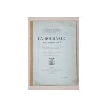 LA ROUMANIE CONTEMPORAINE  - SON IMPORTANCE DANS LE CONCERT BALKANIQUE ET POUR LA GUERRE PRESENTE par CONSTANTIN D. MAVRODIN , 1915 , DEDICATIE*