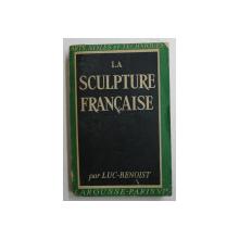 LA SCULPTURE FRANCAISE par LUC - BENOIST , 1946