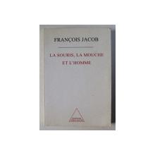 LA SOURIS , LA MOUCHE ET L ' HOMME par FRANCOIS JACOB , 1997