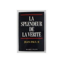 LA SPLENDEUR DE LA VERITE - LETTRE ENCYCLIQUE - VERITATIS SPLENDOR 6 AOUT  - JEAN  - PAUL II , 1993