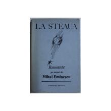 LA STEAUA  - ROMANTE PE VERSURI de MIHAI EMINESCU , 1989