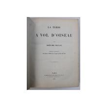LA TERRE A VOL D ' OISEAU par ONESIME RECLUS , 1886