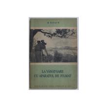 LA VANATOARE CU APARATUL DE FILMAT de B . DOLIN , 1953