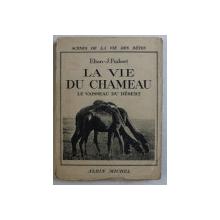LA VIE DU CHAMEAU  - LE VAISSEAU DU DESERT par ELIAN  - J. FINBERT , 1938