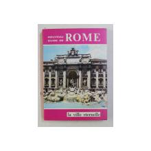 LA VILLE ETERNELLE , NOUVEAU GUIDE DE ROME par E. VENTURINI