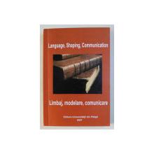 LANGUAGE , SHAPING , COMMUNICATION / LIMBAJ , MODELARE , COMUNICARE de GH. UNGUREANU , 2007