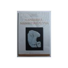 LAPIDARIUL MANASTIRII PUTNA de ADRIAN ANDREI RUSU ..PARASCHIVA VICTORIA BATARIUC , 2018